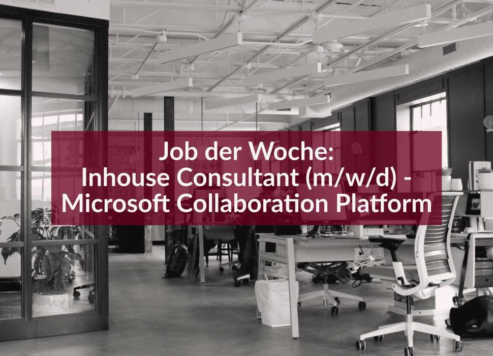 Job der Woche: Inhouse Consultant (m/w/d) - Microsoft Collaboration Platform