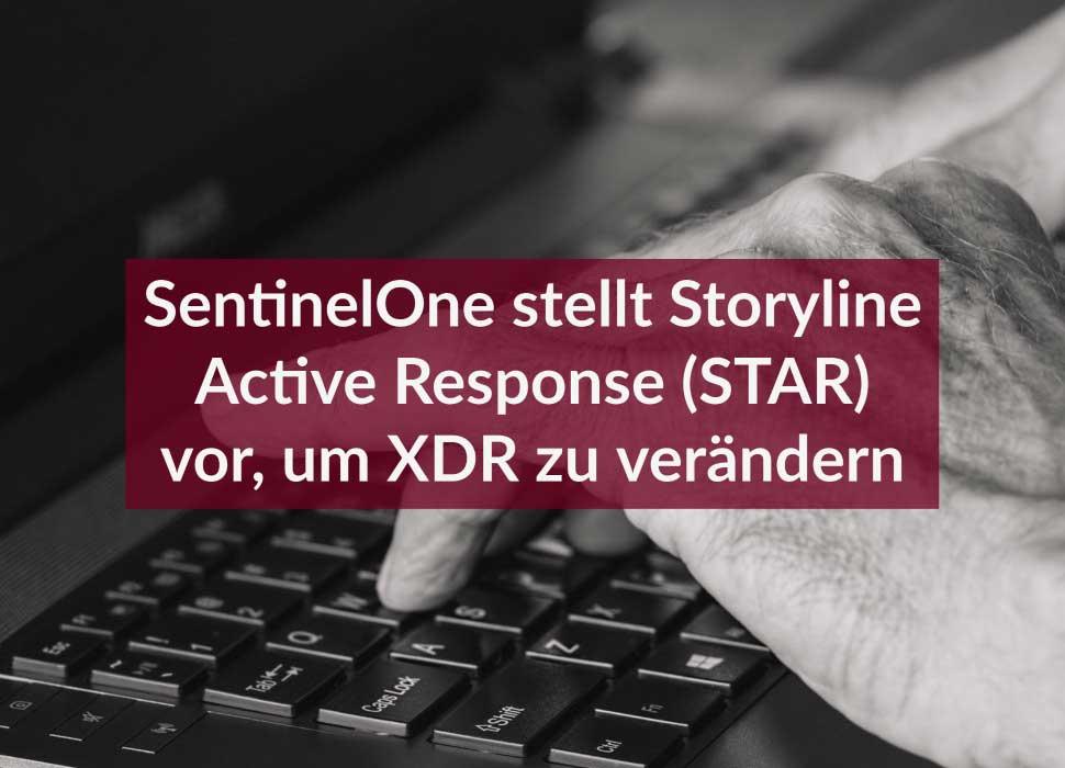 SentinelOne stellt Storyline Active Response (STAR) vor, um XDR zu verändern