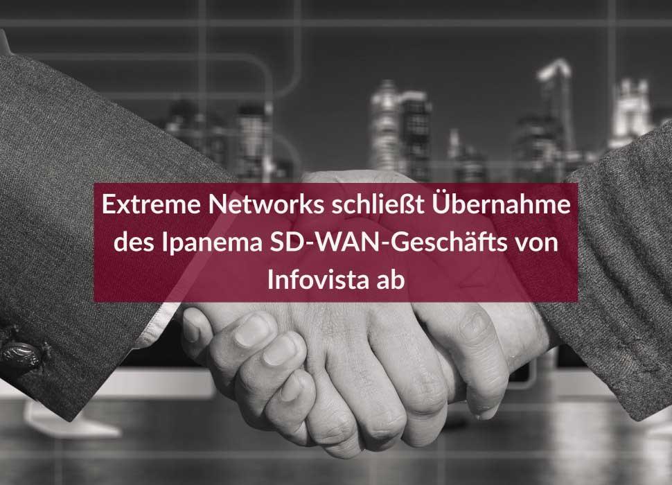 Extreme Networks schließt Übernahme des Ipanema SD-WAN-Geschäfts von Infovista ab