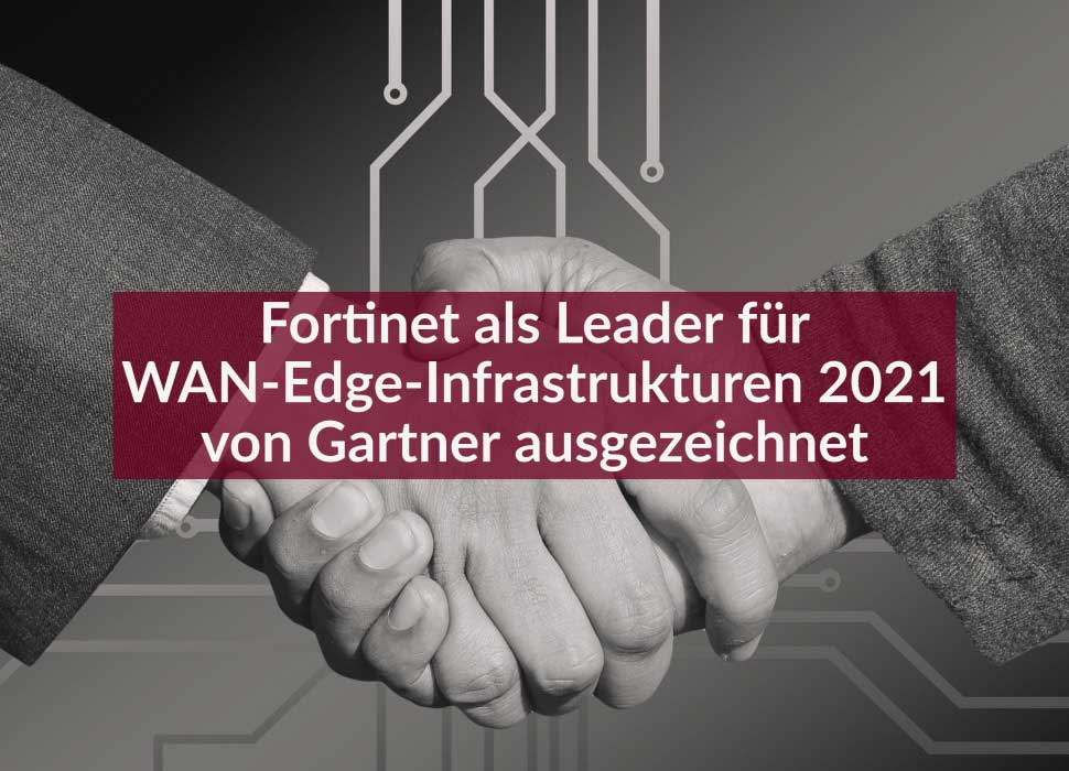 Fortinet als Leader für WAN-Edge-Infrastrukturen 2021 von Gartner ausgezeichnet