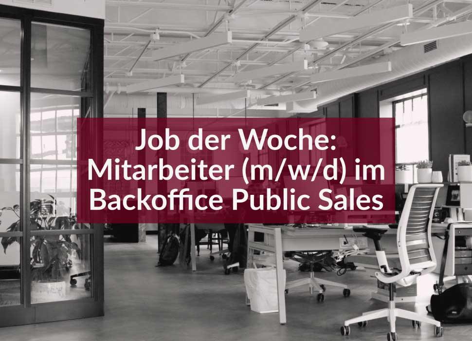 Job der Woche: Mitarbeiter (m/w/d) im Backoffice Public Sales