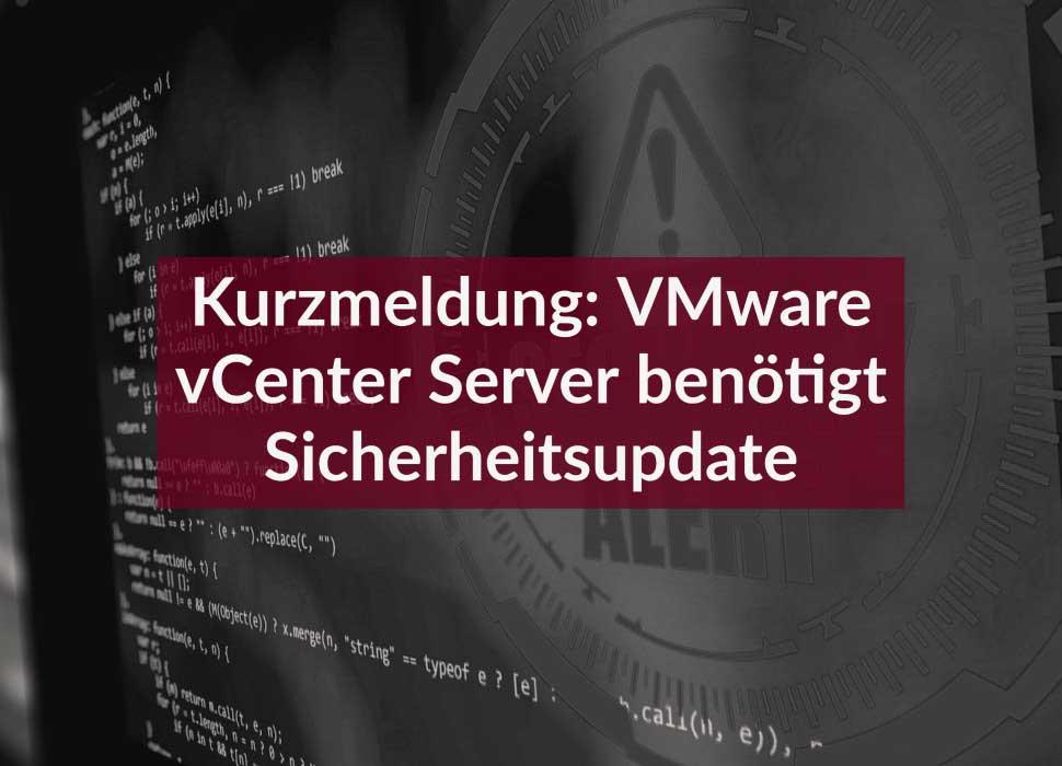 Kurzmeldung: VMware vCenter Server benötigt Sicherheitsupdate