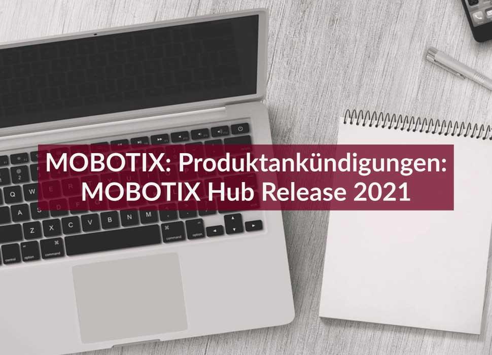 MOBOTIX: Produktankündigungen: MOBOTIX Hub Release 2021