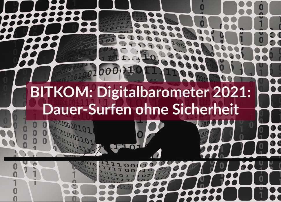 BITKOM: Digitalbarometer 2021: Dauer-Surfen ohne Sicherheit