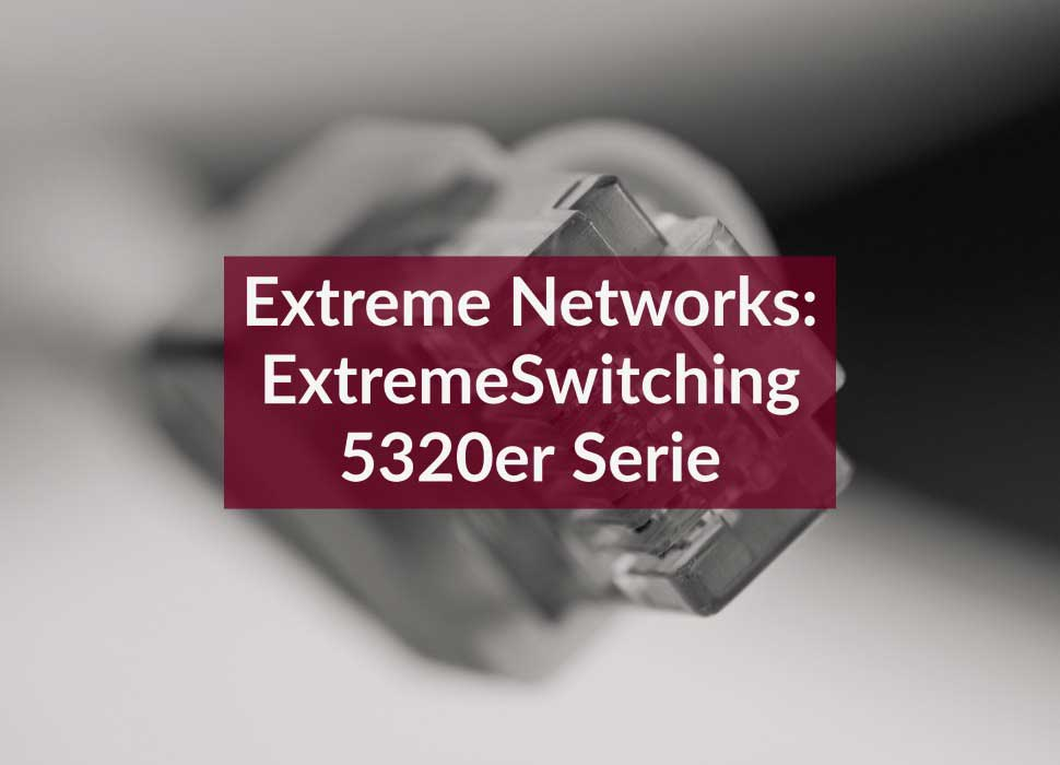Extreme Networks: ExtremeSwitching 5320er Serie