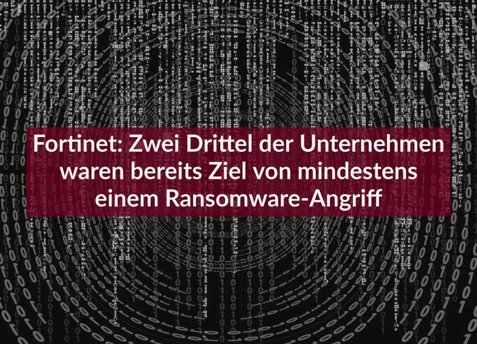 Fortinet: Zwei Drittel der Unternehmen waren bereits Ziel von mindestens einem Ransomware-Angriff