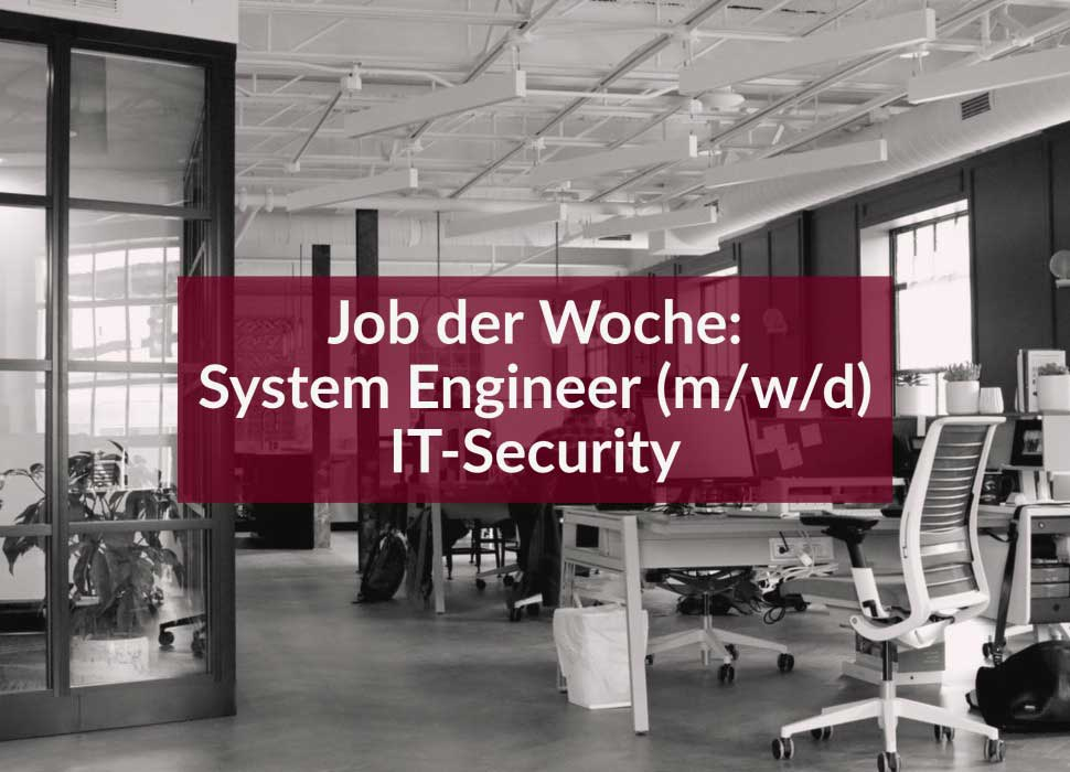 Job der Woche: System Engineer (m/w/d) IT-Security