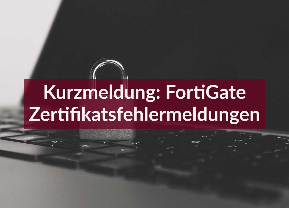 Kurzmeldung: FortiGate Zertifikatsfehlermeldungen
