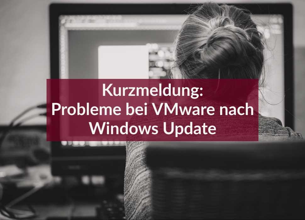 Kurzmeldung: Probleme bei VMware nach Windows Update